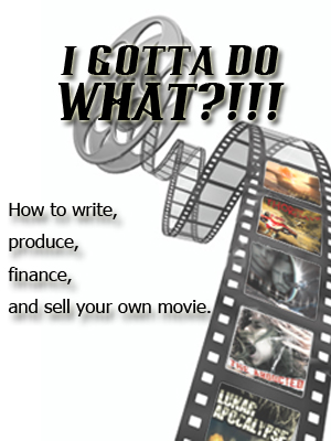 How to write, produce, finance, and sell your own movie.